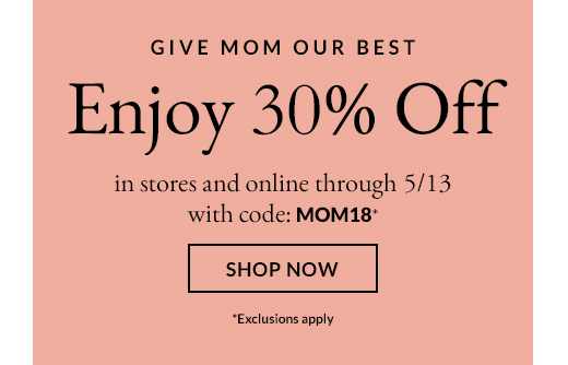 GIVE MOM OUR BEST | Enjoy 30% Off | SHOP NOW