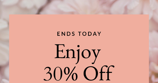 ENDS TODAY | Enjoy 30% Off