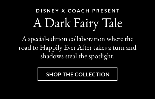 DISNEY X COACH PRESENT A Dark Fairy Tale | SHOP THE COLLECTION
