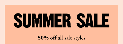 SUMMER SALE | 50% off all sale styles