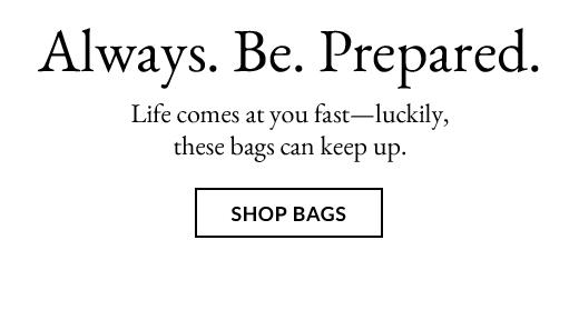 Always. Be. Prepared. | SHOP BAGS