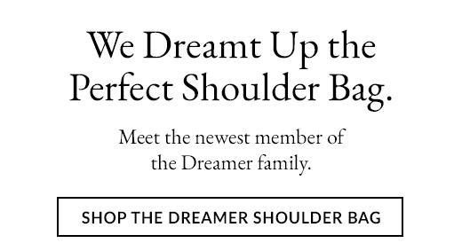 We Dreamt Up the Perfect Shoulder Bag. | SHOP THE DREAMER SHOULDER BAG