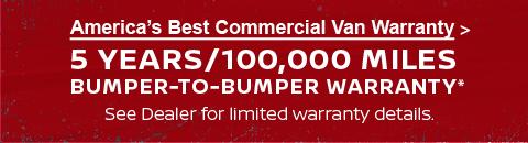 America's Best Commercial Van Warranty   5 YEARS/100,000 MILES BUMPER-TO-BUMPER WARRANTY*   See Dealer for limited warranty details.