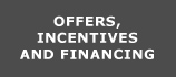 OFFERS, INCENTIVES AND FINANCING