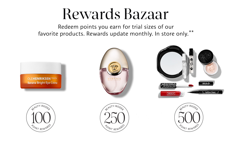 Rewards Bazaar | Redeems points you earn for trial sizes of our favorite products. Rewards update monthly. In store only.**