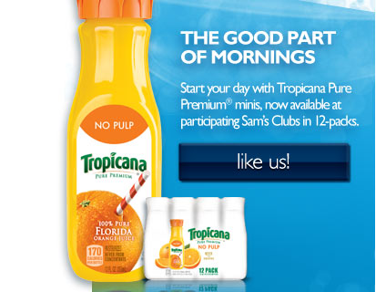 Tropicana / Sams: The Good Part of Mornings. Tropicana Pure Premium (R) minis now available at Sams Club in 12-pks. Like Us!