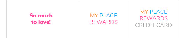 So much to love! | MY PLACE REWARDS | MY PLACE REWARDS CREDIT CARD