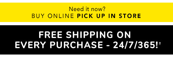 Buy Online Pick Up in Store + Free Shipping