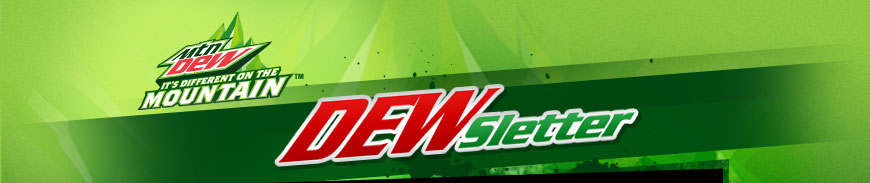 Mountain Dew DEWsletter - It's different on the mountain!