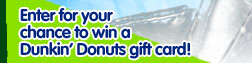 Enter for your chance to win a Dunkin' Donuts gift card!