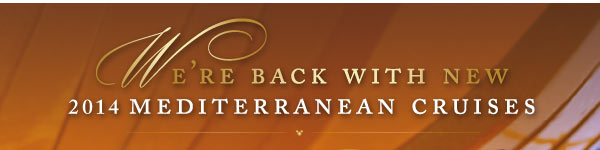 We're back with new 2014 Mediterranean Cruises
